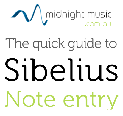 The Quick Guide to Sibelius Note Entry